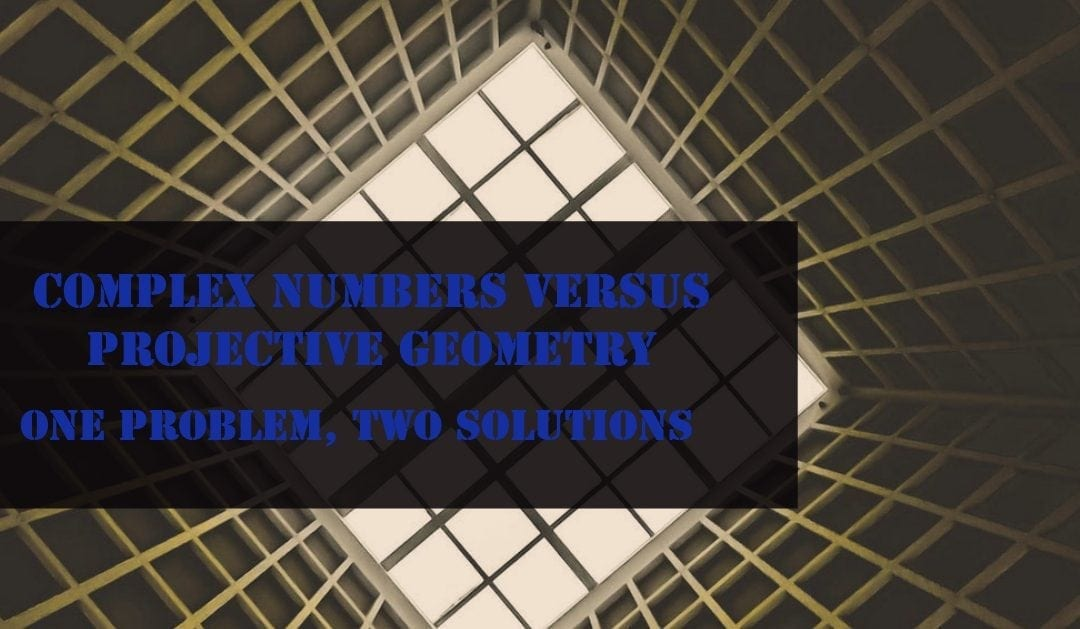 Complex Numbers versus Projective Geometry – One problem, Two solutions