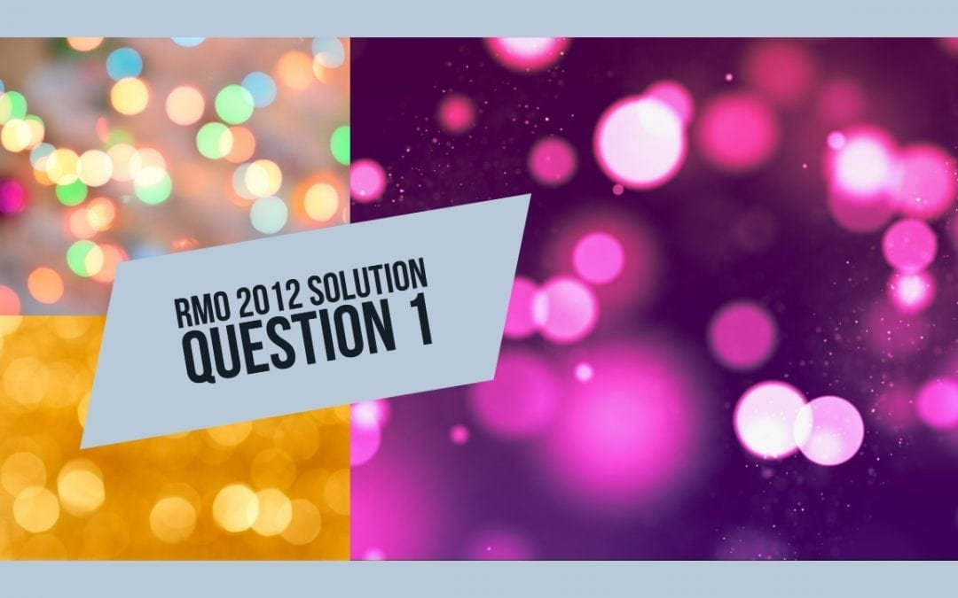 RMO 2012 solution to Question No. 1