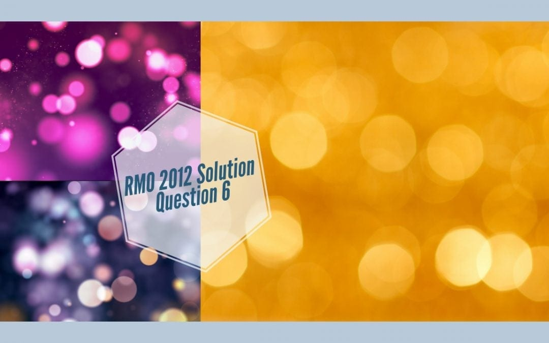 RMO 2012 solution to Question No. 6