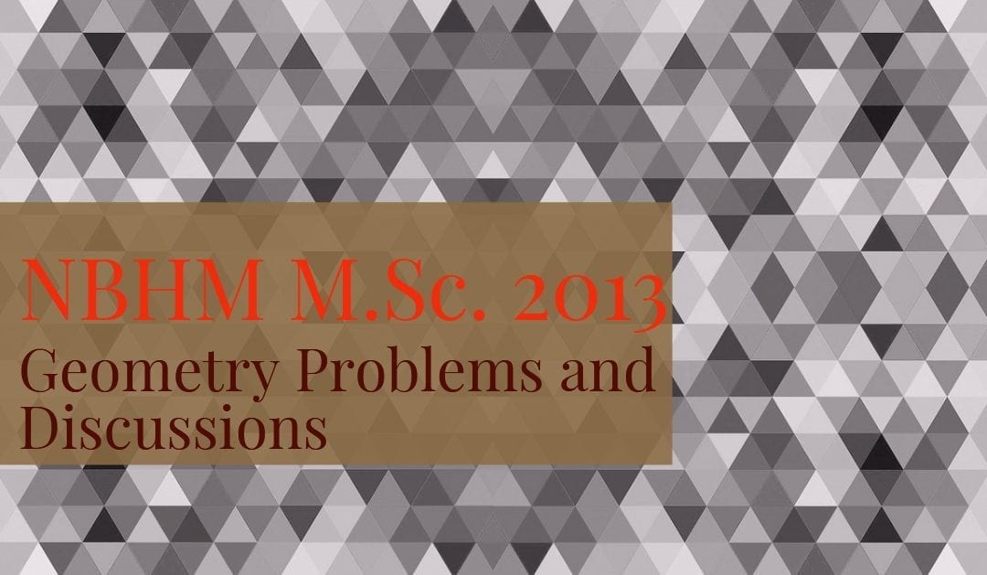 NBHM M.Sc. 2013 Geometry Problems and Discussions