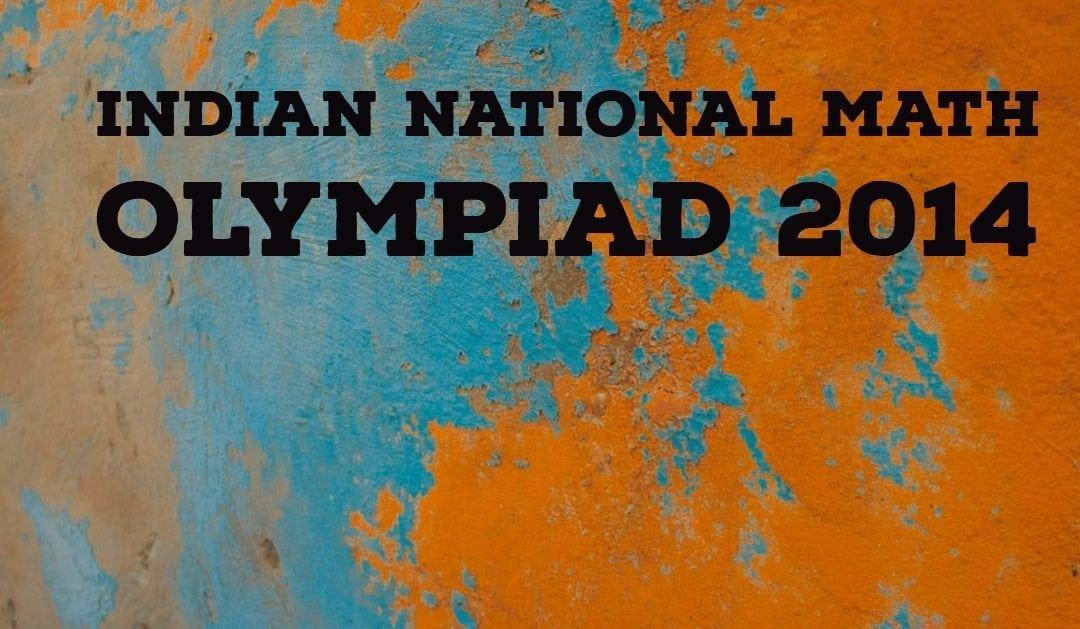 Indian National Math Olympiad 2014 (INMO 2014)
