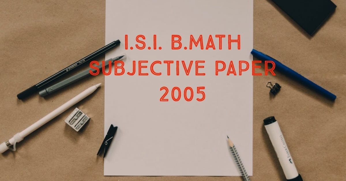 ISI Entrance Paper BMath 2005