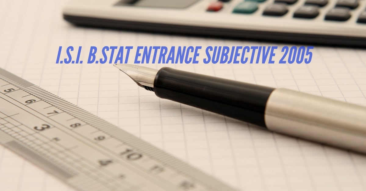 ISI Entrance Paper BStat Subjective 2005