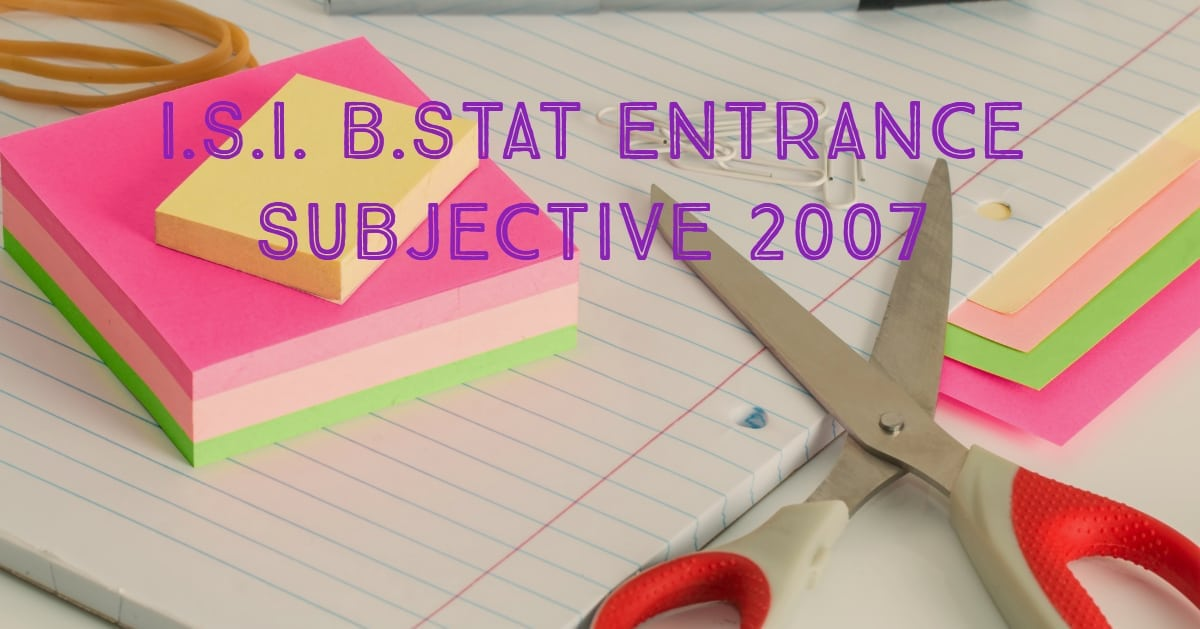 ISI Entrance Paper 2007 BStat Subjective Paper