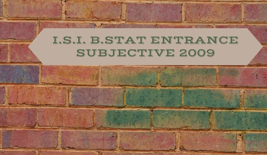 ISI Entrance Paper 2009 – B.Stat Subjective