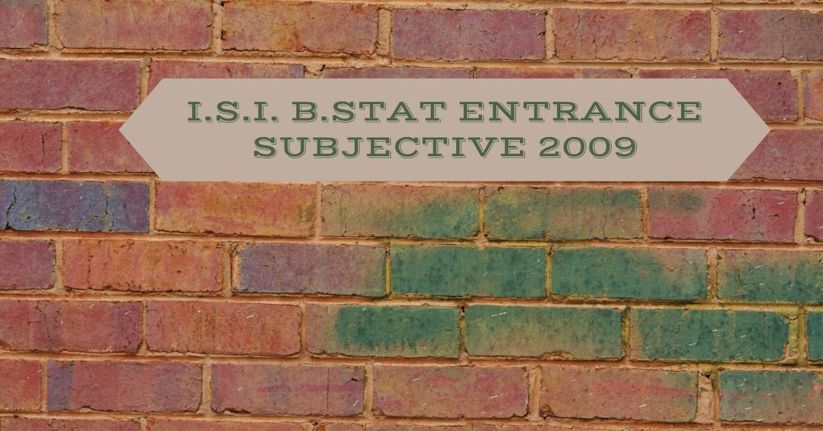 ISI Entrance Paper 2009 BStat Subjective