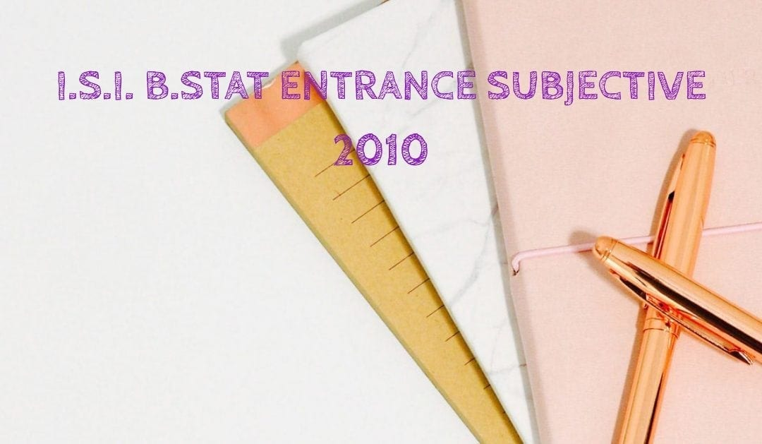 ISI Entrance Paper 2010 – B.Stat Subjective