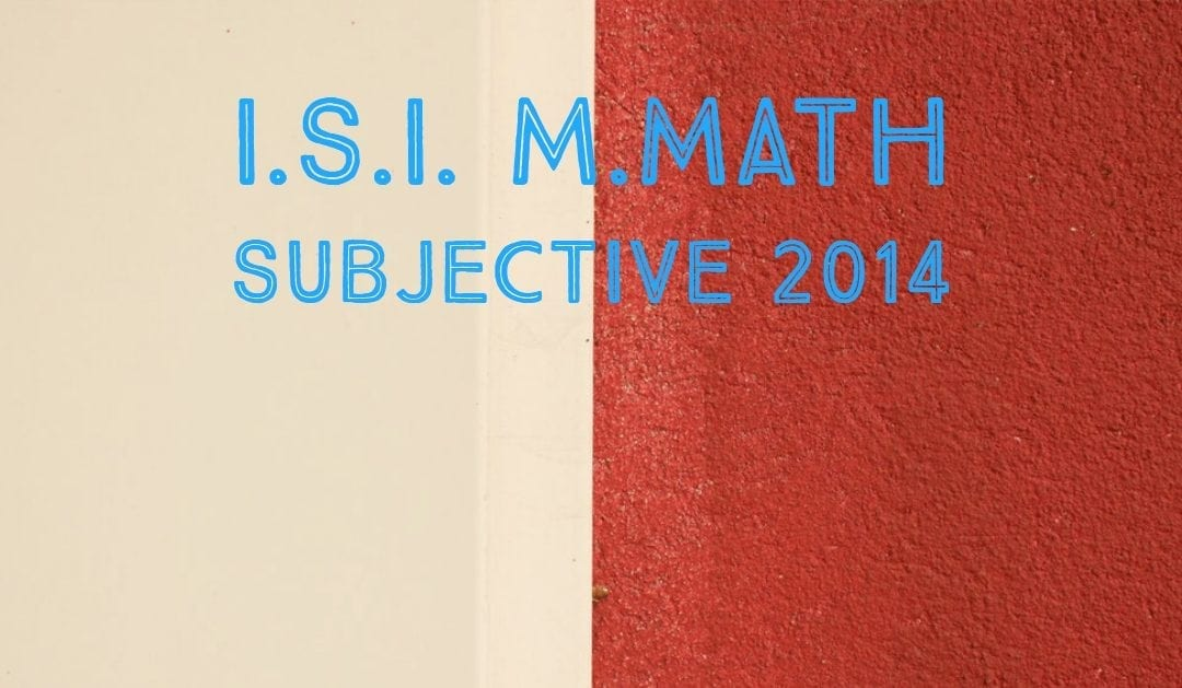I.S.I. M.Math Subjective 2014