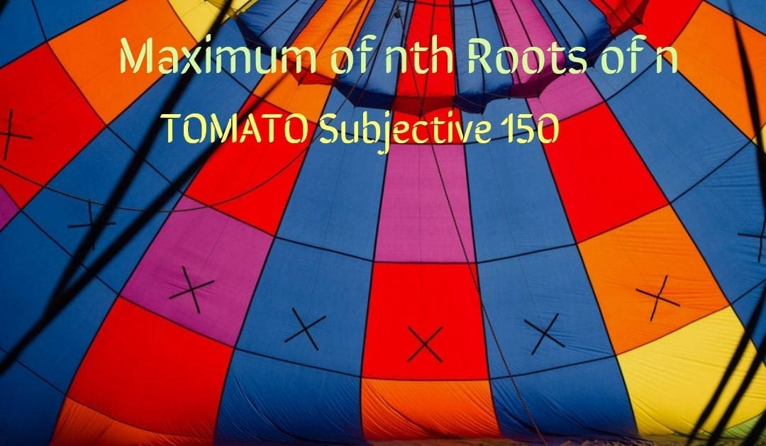 Test of Mathematics Solution Subjective 150 – Maximum of nth roots of n