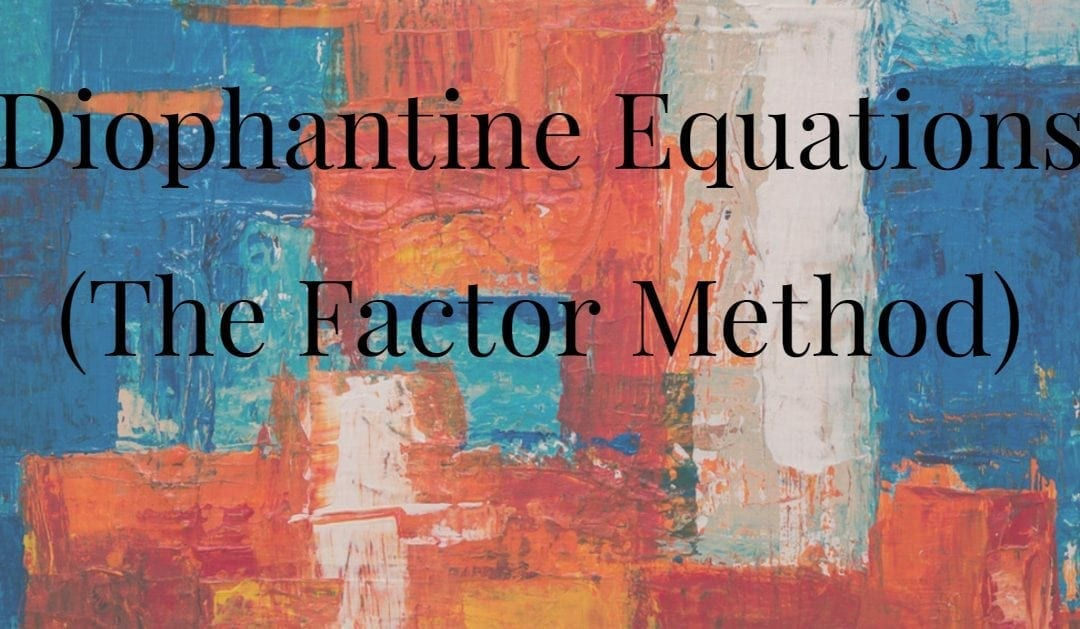 Diophantine Equations (the factor method)