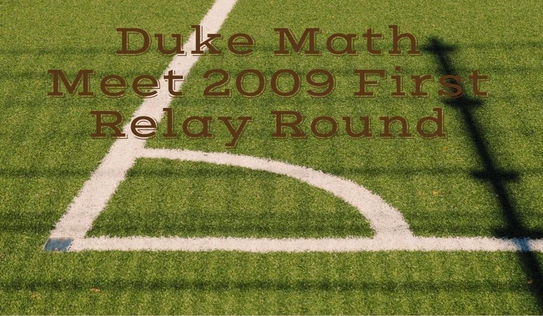 Duke Math Meet 2009 : First Relay Round