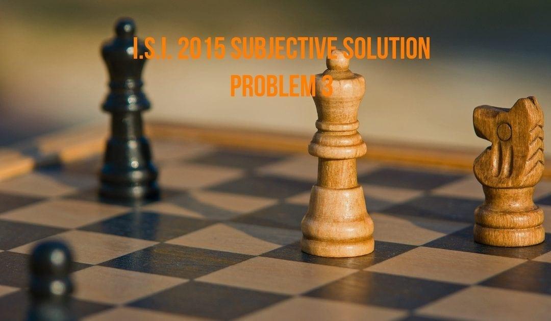 I.S.I. 2015 Subjective 3 Solution