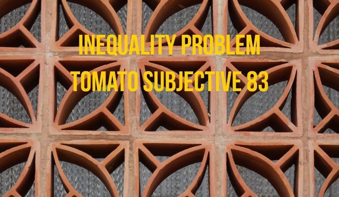 Inequality Problem (Tomato subjective 83)