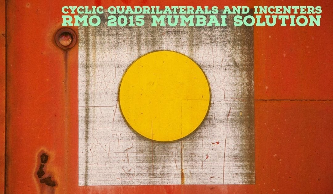 Cyclic Quadrilaterals and Incenters (RMO 2015 Mumbai Region Solution)