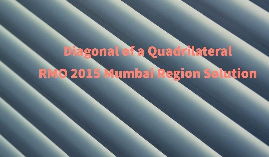 Diagonal of a Quadrilateral (RMO 2015 Mumbai Region Solution)