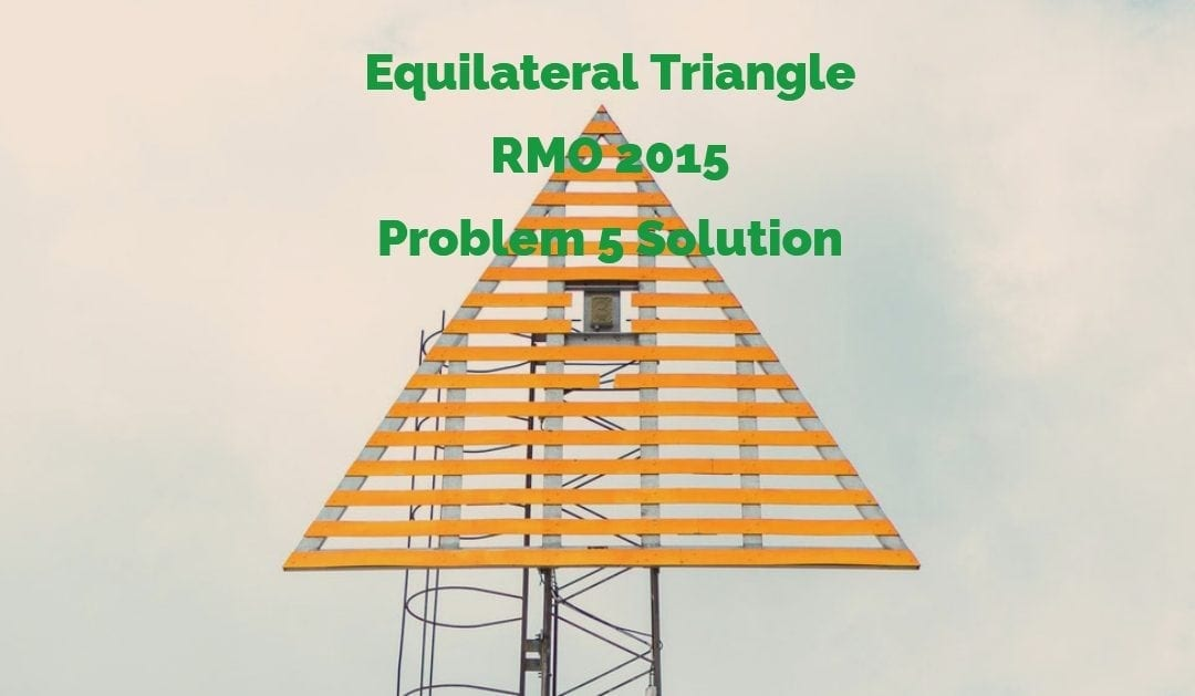 West Bengal RMO 2015 Problem 5 Solution – Equilateral Triangle