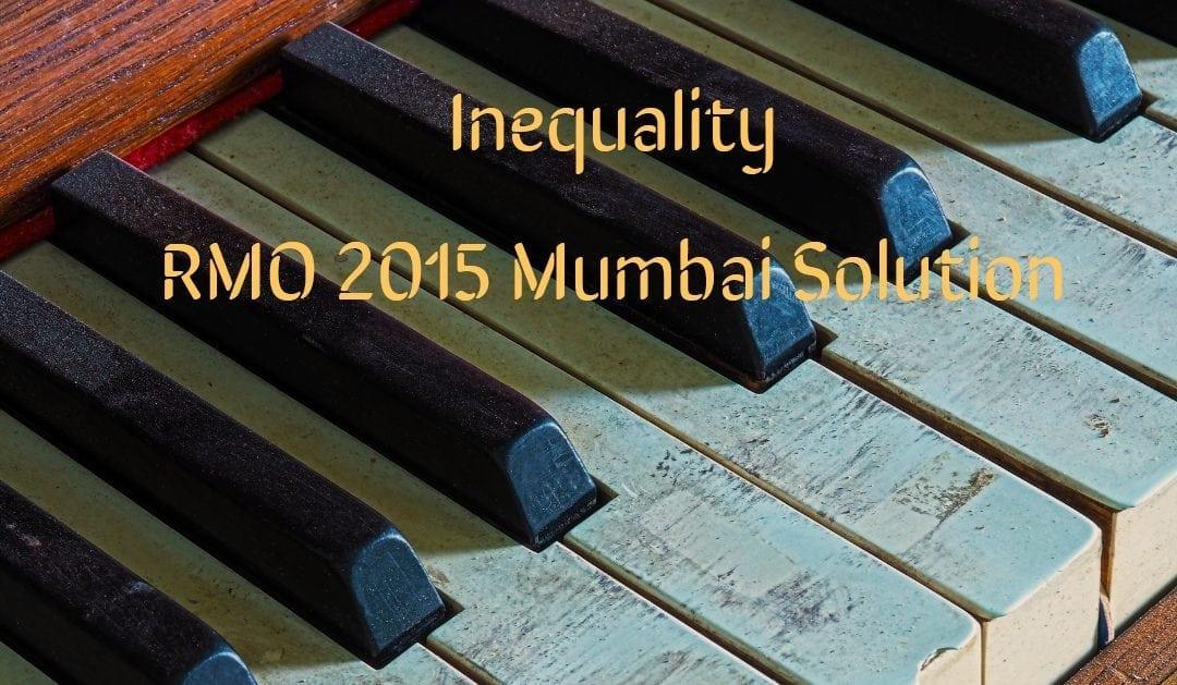 Inequality (RMO 2015 Mumbai Region Solution)