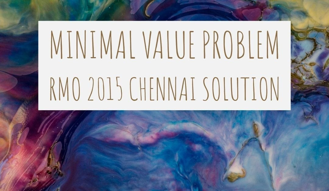 Minimal value problem (RMO 2015 Chennai Solution)