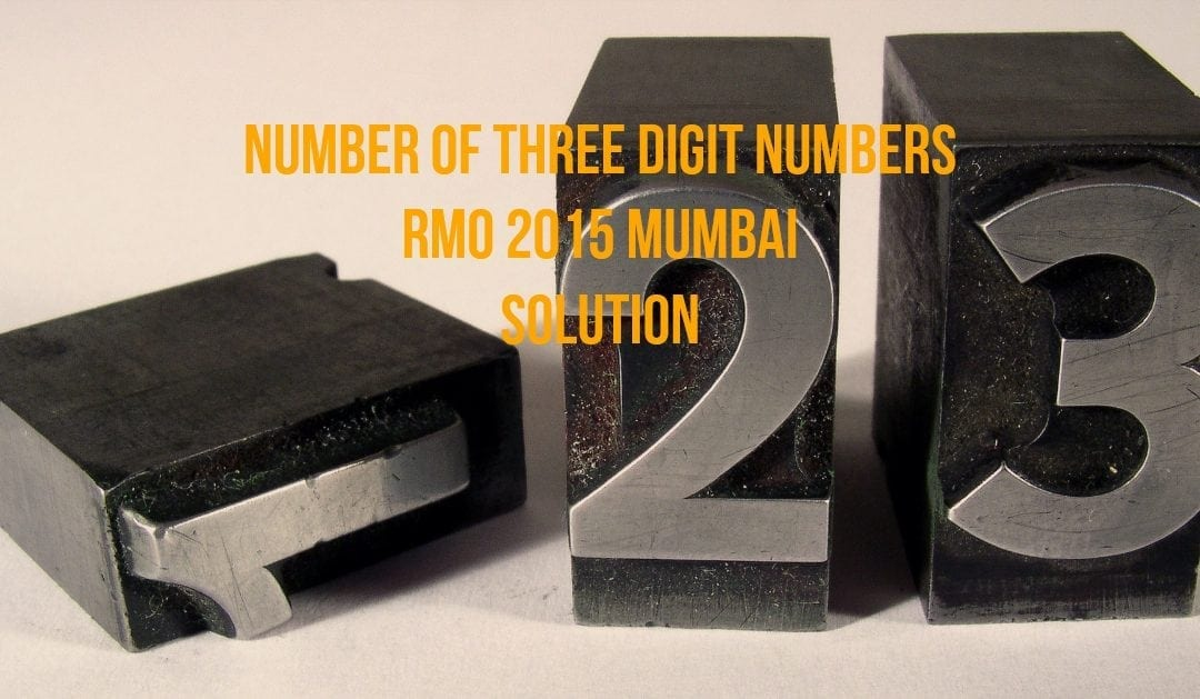 Number of Three digit numbers (RMO 2015 Mumbai Region Solution)