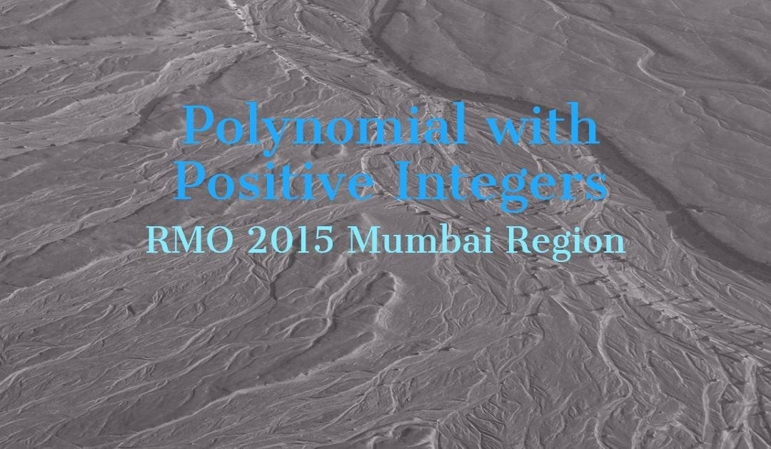 Polynomial with positive integers (RMO 2015 Mumbai Region)