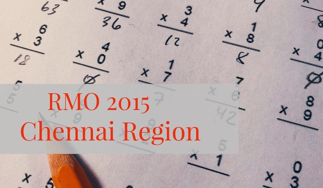 Regional Math Olympiad 2015 Chennai Region