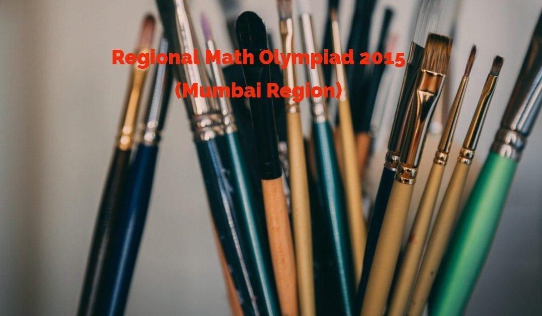 Regional Math Olympiad 2015 (Mumbai Region)