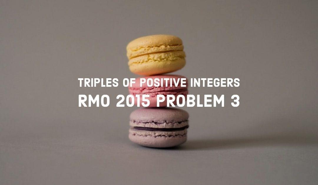 West Bengal RMO 2015 Problem 3 Solution – Triples of Positive Integers