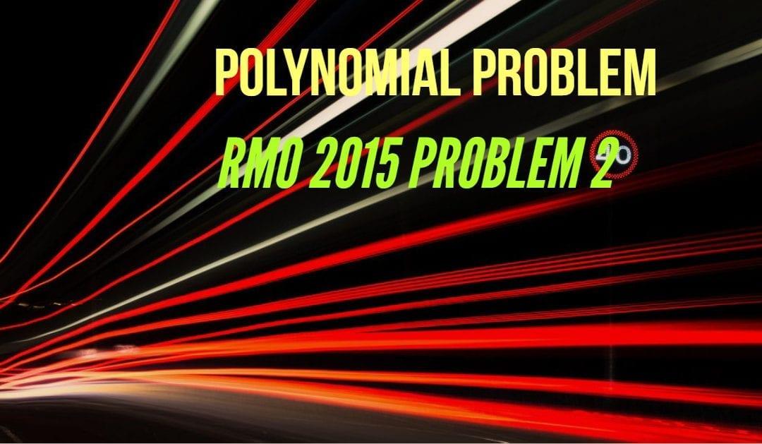West Bengal RMO 2015 Problem 2 Solution – Polynomial Problem
