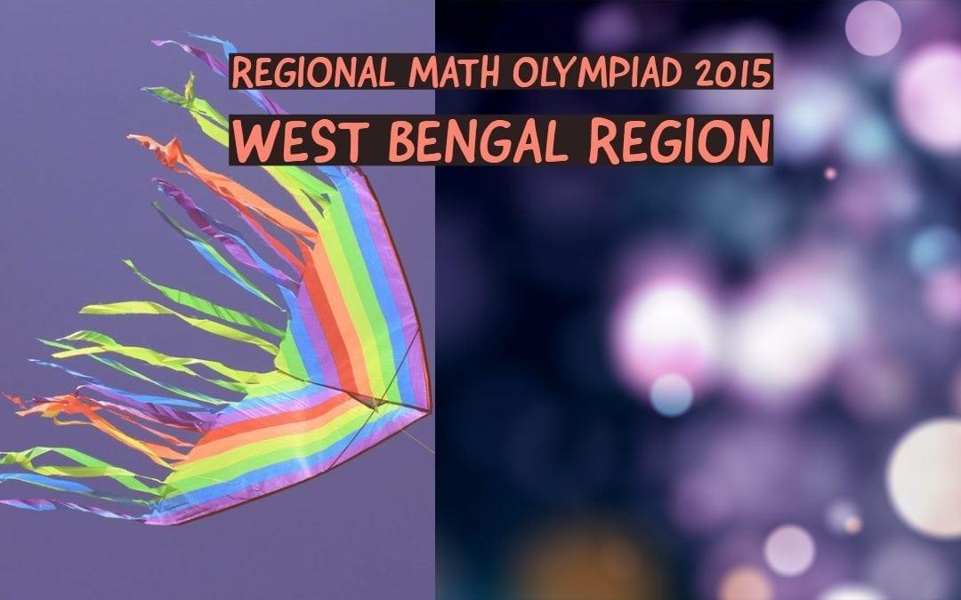 Regional Math Olympiad 2015 (West Bengal Region)