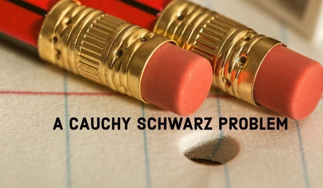 A Cauchy Schwarz Problem