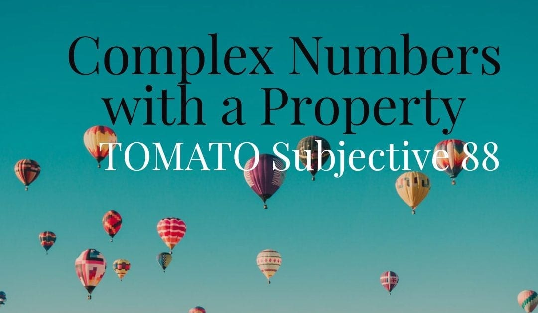 Test of Mathematics Solution Subjective 88 – Complex Numbers with a Property