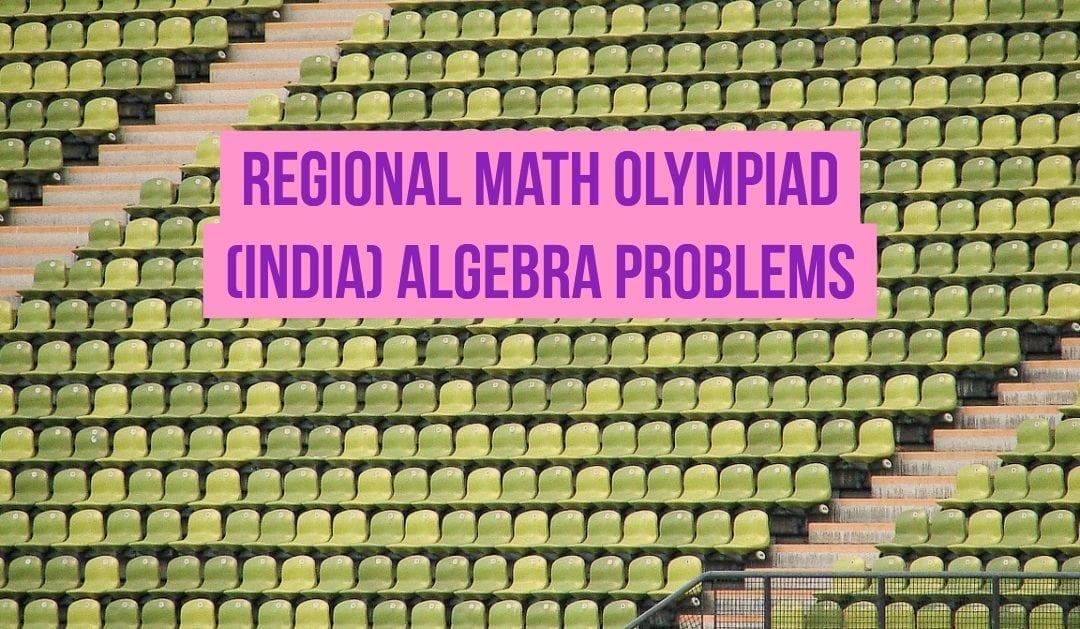 Regional Math Olympiad (India) Algebra Problems