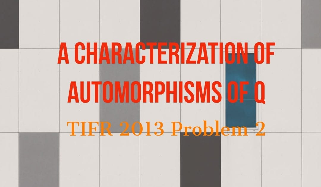 TIFR 2013 Problem 2 Solution – A characterization of automorphisms of \(\mathbb{Q}\)