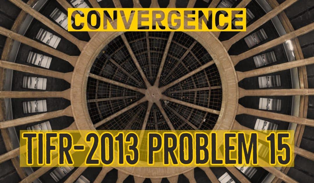 Convergence (TIFR-2013 problem 15)