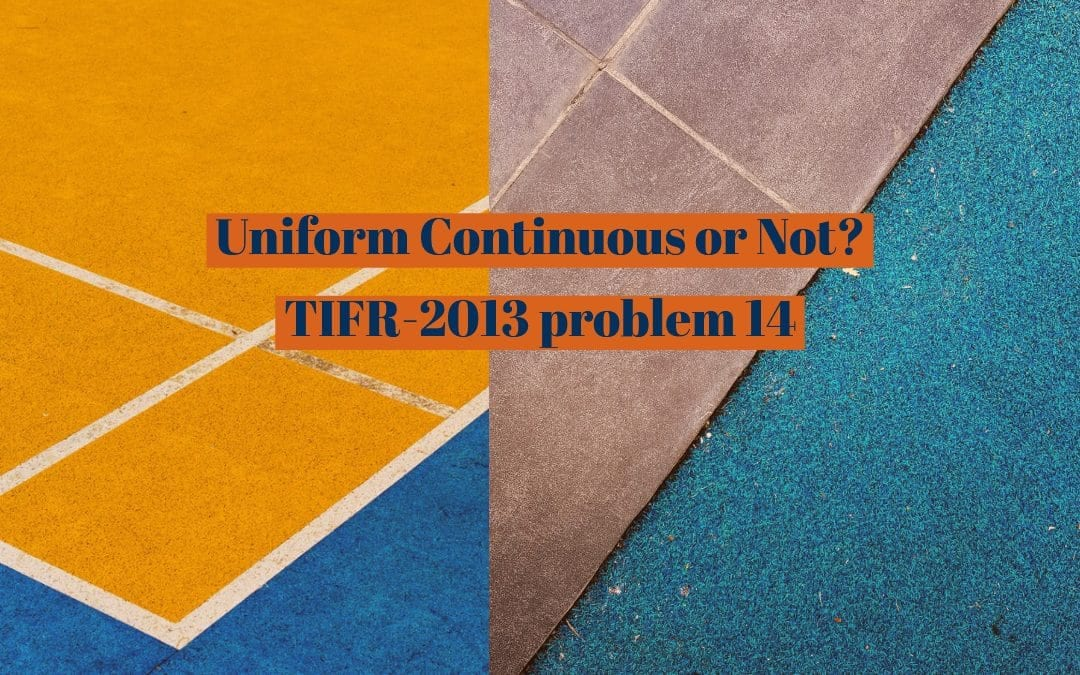 TIFR 2013 Problem 14 Solution -Uniform Continuous or Not?