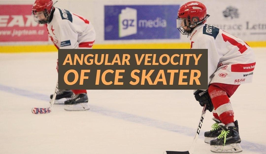 Angular Velocity of Ice Skater