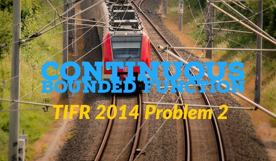 TIFR 2014 Problem 2 Solution  -Continuous Bounded Function