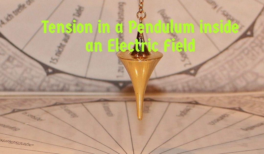 Tension in a Pendulum inside an Electric Field