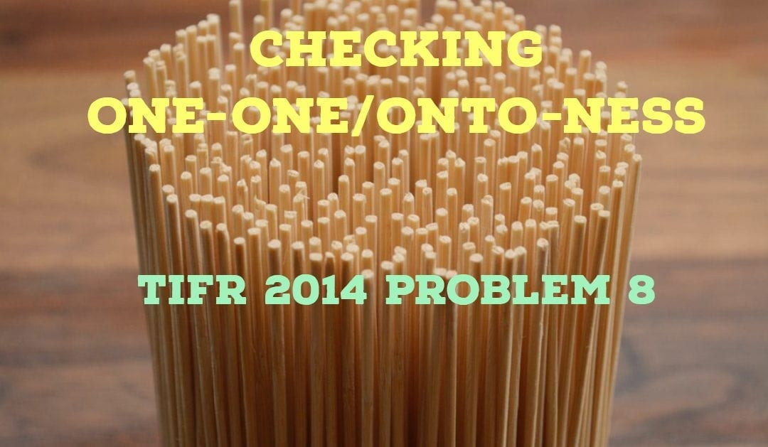 TIFR 2014 Problem 8 Solution -Checking one-one/onto-ness