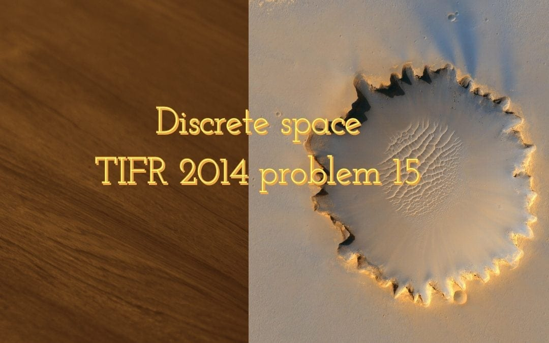 TIFR 2014 Problem 15 Solution -Discrete space