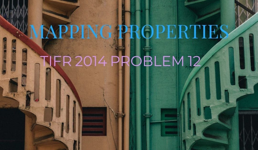 TIFR 2014 Problem 12 Solution – Mapping Properties