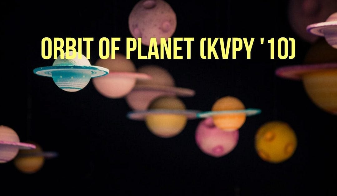 Orbit of Planet (KVPY '10)