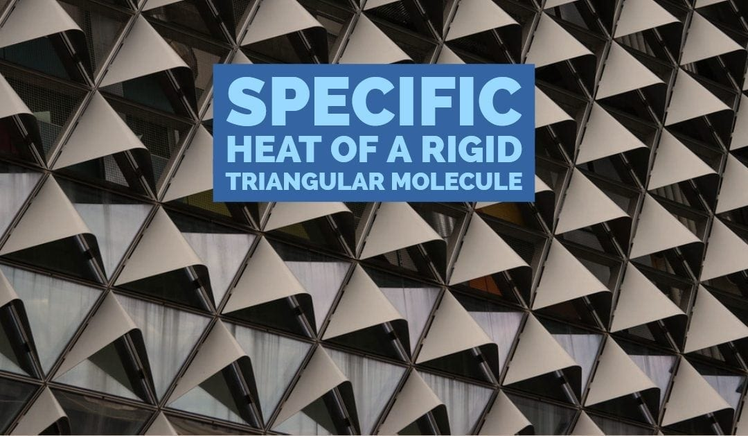 Specific Heat of a Rigid Triangular Molecule