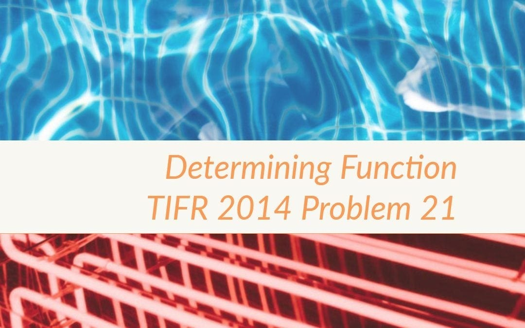 TIFR 2014 Problem 21 Solution – Determining function