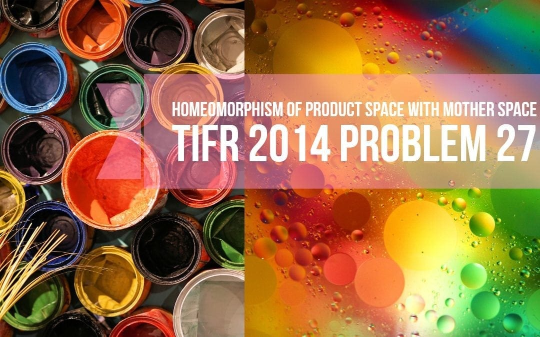TIFR 2014 Problem 27 Solution -Homeomorphism of product space with mother space