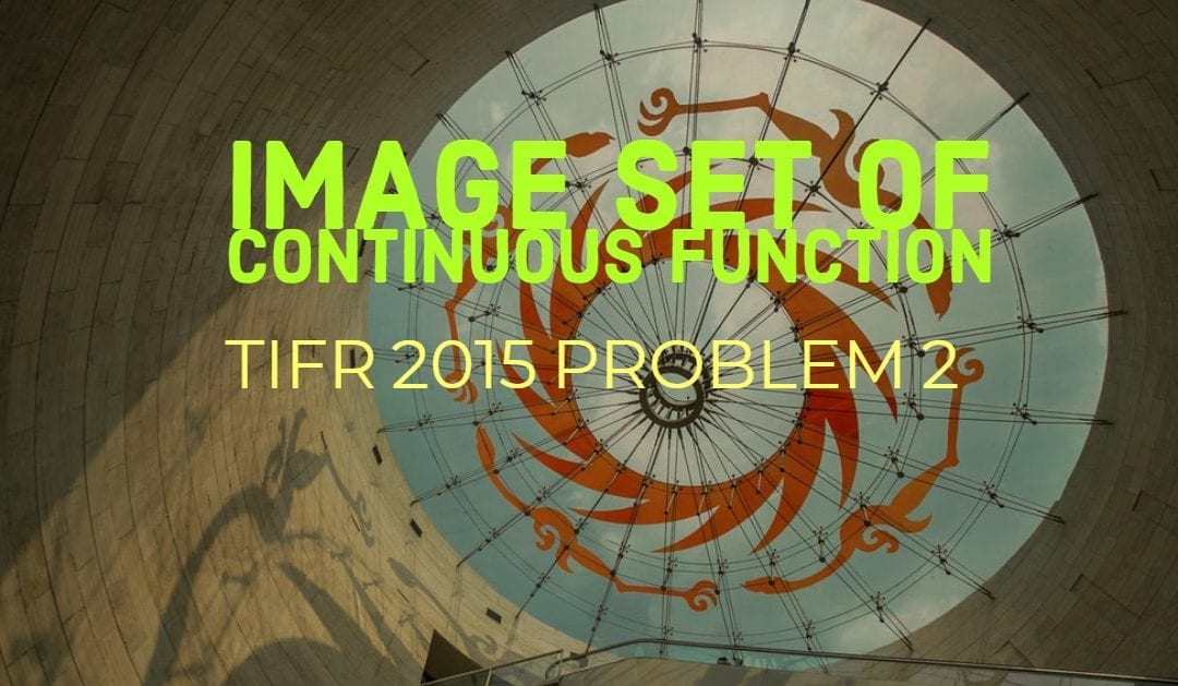 TIFR 2015 Problem 2 Solution -Image of continuous function