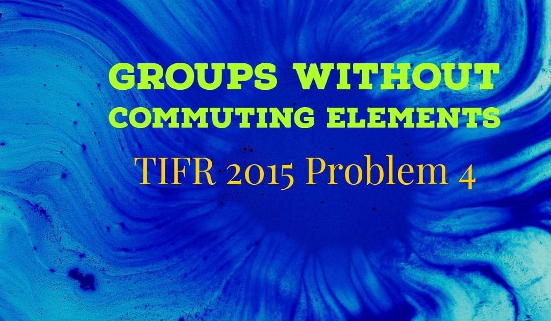 TIFR 2015 Problem 4 Solution – Groups without Commuting Elements