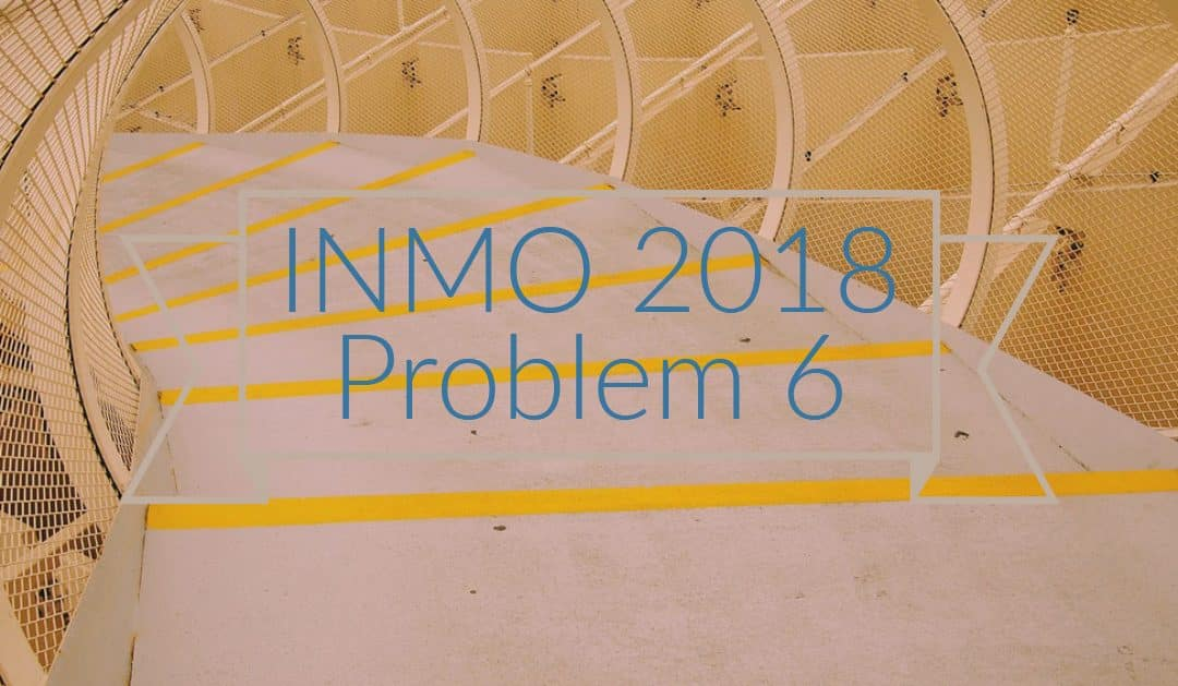 Cauchy's Functional Equation's Application – INMO 2018 Problem 6