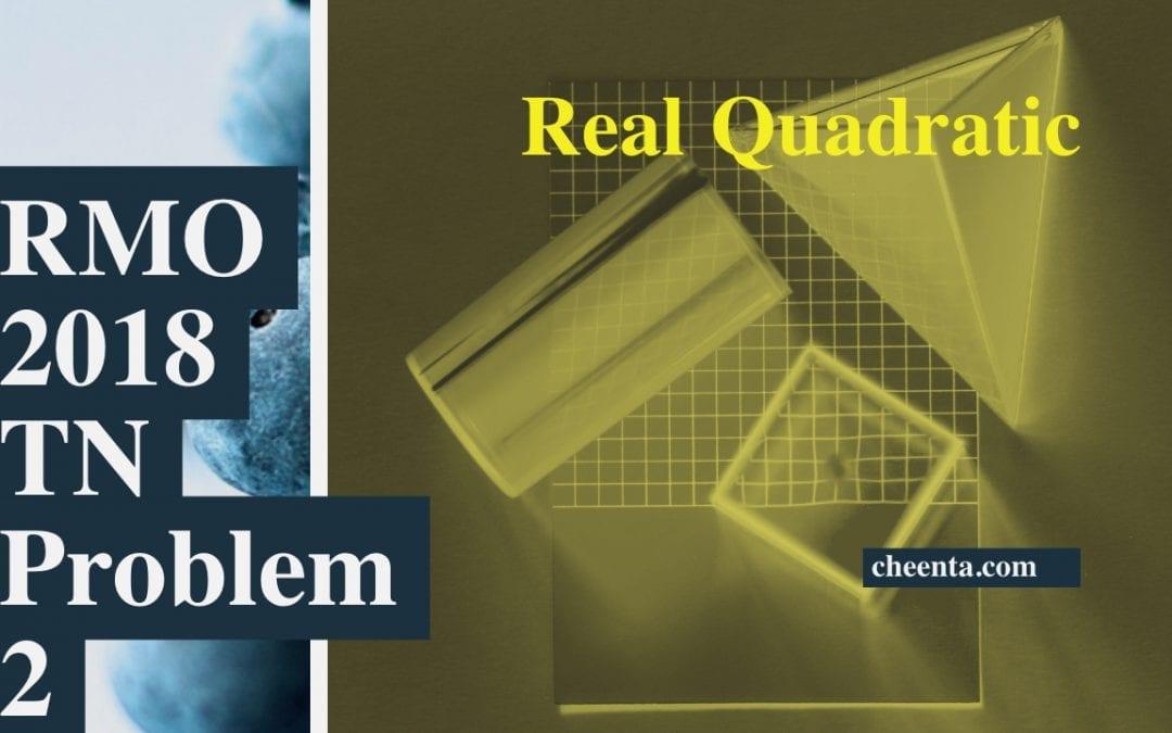 RMO 2018 Tamil Nadu Problem 2 – real quadratic