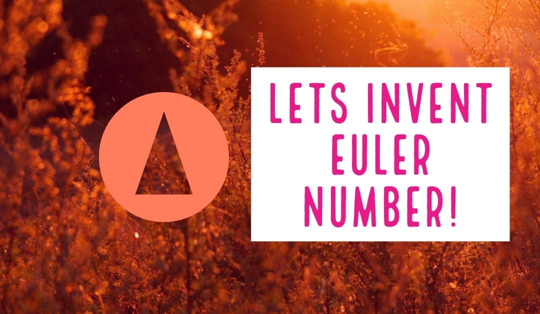Lets invent Euler Number!